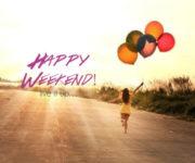 """Imágenes con frases de """"Feliz fin de semana"""" y Happy weekend"""""""
